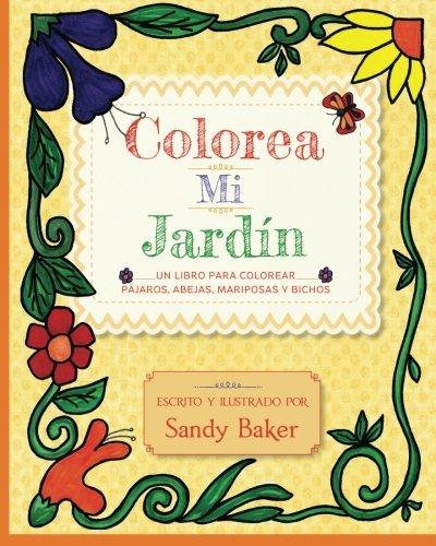 Colorea Mi Jardin: un libro para colorear p??jaros, abejas, mariposas y bichos Spanish Edition by Sandy Baker 2013-12-02: Amazon.es: Sandy Baker: Libros