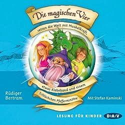 Die magischen Vier retten die Welt mit Muskelkraft, etwas Klebeband und einem Schlückchen Pfefferminztee (Die magischen Vier 3)