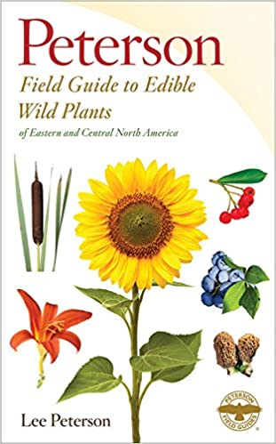 A Peterson Field Guide to Edible Wild Plants Eastern and central North America