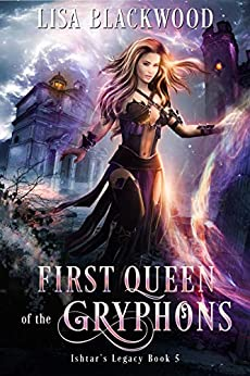 First Queen of the Gryphons (Ishtar's Legacy Book 5) by [Blackwood, Lisa]