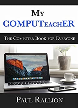 My COMPUTeachER: The Computer Book for Everyone by [Rallion, Paul]