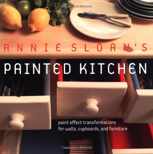 Annie Sloan#039s Painted Kitchen: Paint Effect Transformations for Walls Cupboards and Furniture