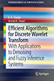 Efficient Algorithms for Discrete Wavelet Transform : With Applications to Denoising and Fuzzy Inference Systems, Shukla, K. K. and Tiwari, Arvind K., 1447149408