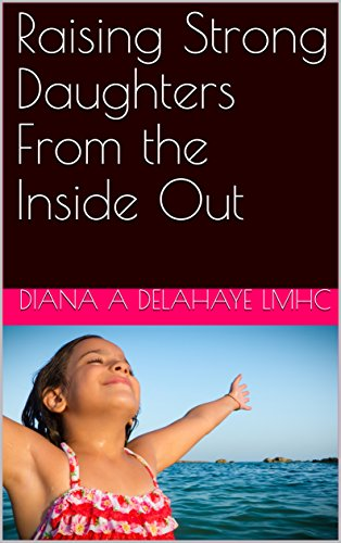 Book: Raising Strong Daughters From the Inside Out by Diana DeLaHaye, LMHC