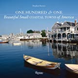 One Hundred and One Beautiful Small Coastal Towns of America, Stephen Brewer, 0847831779