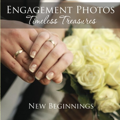 Read Online Engagement Photos: Timeless Treasures: New Beginnings PDF