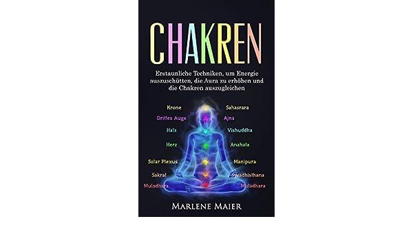 Chakren: Erstaunliche Techniken, um Energie auszuschütten, die ...