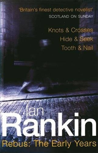Rebus: The Early Years: Knots & Crosses, Hide & Seek, Tooth & Nail (A Rebus Novel)
