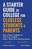 A Starter Guide to College for Clueless Students & Parents: For a State College or the Ivy League, Here's What You Need to Know