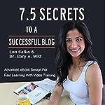 7.5 Secrets to a Successful Blog | Lon Safko,Gary Witt