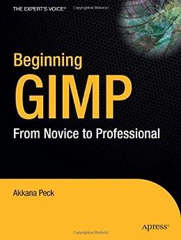 Beginning GIMP: From Novice to Professional by [Peck, Akkana]
