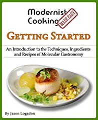 Are you interested in molecular gastronomy and modernist cooking but can't find any accessible information for getting started? Are you looking for an easy to understand introduction to the techniques, ingredients, and recipes of modernist co...
