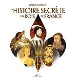 HISTOIRE SECRÈTE DES ROIS DE FRANCE (L')