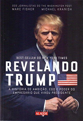 Revelando Trump. A História de Ambição, Ego e Poder do Empresário que Virou Presidente