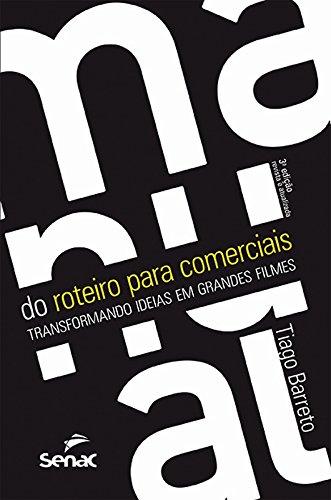 Manual do Roteiro Para Comerciais. Transformando Ideias em Grandes Filmes