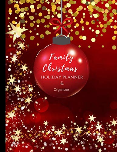 Family Christmas Holiday Planner and Organizer: Planning your way to a Perfect and Stress-Free Christmas. With Weekly Calendar (12 weeks), Gift ... Cards, Entertainments and Activities...! (Planner Christmas Way Your Life)
