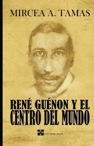 Libro : Rene Guenon y el Centro del Mundo Tamas, Mr Mircea A