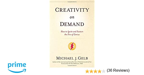 Creativity On Demand: How to Ignite and Sustain the Fire of Genius ...