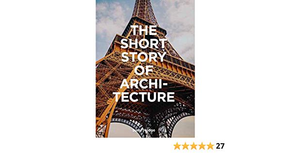 The Short Story Of Architecture: A Pocket Guide to Key Styles ...