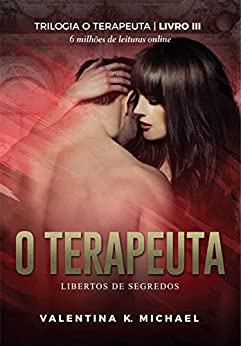 O terapeuta: Libertos de Segredos (Trilogia O TERAPEUTA Livro 3) por [K Michael, Valentina]