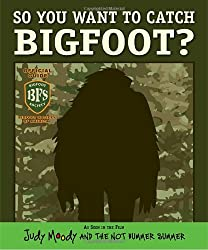 So You Want to Catch Bigfoot? (Judy Moody Movie Tie-In)