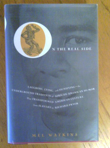 On the Real Side: Laughing Lying and Signifying-Underground Tradition of African-American Humor That Transformed America