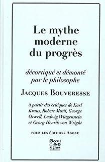 Le mythe moderne du progrès : à partir des critiques de Karl Kraus, Robert Musil, George Orwell, Ludwig Wittgenstein et Georg Henrik von Wright