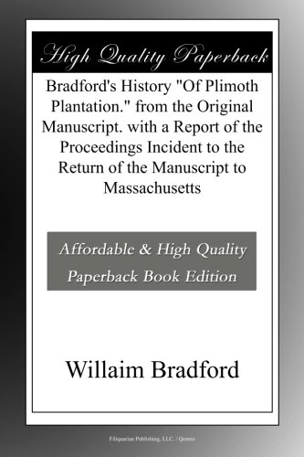 """Download Bradford's History """"Of Plimoth Plantation."""" from the Original Manuscript. with a Report of the Proceedings Incident to the Return of the Manuscript to Massachusetts ebook"""
