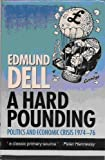 A Hard Pounding : Politics and Economic Crisis, 1974-1976, Dell, Edmund, 0198283946