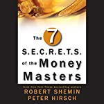 The Seven S.E.C.R.E.T.S. of the Money Masters | Robert Shemin,Peter Hirsch