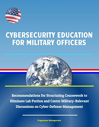 Cybersecurity Education for Military Officers - Recommendations for Structuring Coursework to Eliminate Lab Portion and Center Military-Relevant Discussions on Cyber-Defense Management (Buggy Andrew)