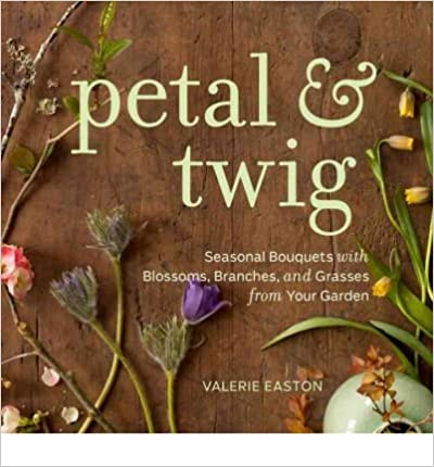 Download online Petal & Twig: Seasonal Bouquets with Blossoms, Branches, and Grasses from Your Garden (Hardback) - Common PDF, azw (Kindle), ePub, doc, mobi