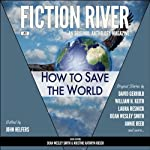 How to Save the World: Fiction River, #2 | David Gerrold,William H. Keith,Kristine Kathryn Rusch,Dean Wesley Smith
