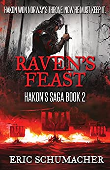 Raven's Feast (Hakon's Saga Book 2) by [Schumacher, Eric]
