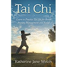 Tai Chi: Learn to Practice Tai Chi for Better Anxiety Management and Relief (Tai Chi Chuan, Inner Peace, Relaxation)