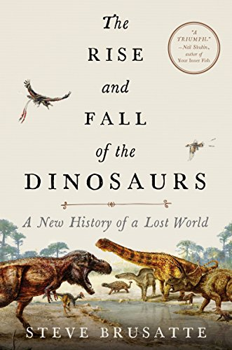 - The Rise and Fall of the Dinosaurs: A New History of a Lost World