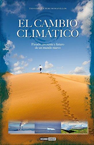 Descargar Libro Cambio ClimÁtico, El: Pasado Presente Y Futuro De Un Nuevo Mundo Teo Gómez