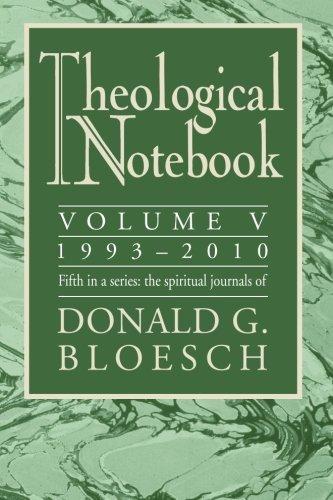 Theological Notebook: Volume 5: 1993_2010: The Spiritual Journals of Donald G. Bloesch
