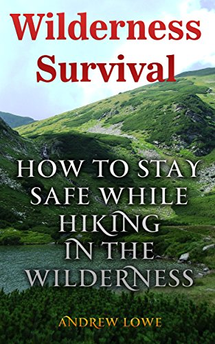 Wilderness Survival: How to Stay Safe While Hiking in the Wilderness by [ Lowe, Andrew ]