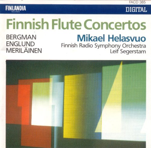 Finnish Flute Concertos - Erik Bergman: Birds in the Morning for Flute & Orchestra / Einar Englund: Concerto for Transverse Flute & Orchestra / Usko Meriläinen: Visions and Whispers for Flute & Orchestra - Mikael Helasvuo / Leif Segerstam / Finnish Radio Symphony Orchestra