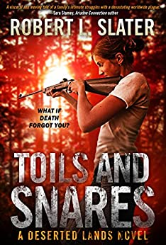 Toils and Snares - Post-Apocalyptic Science Fiction: A Deserted Lands Novel by [Slater, Robert L.]