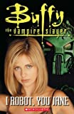 I Robot, You Jane: Buffy the Vampire Slayer (Scholastic Reader: Level 3) (2005-09-19)