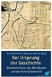 Der Ursprung der Geschichte. Archaische Kulturen, das Alte Ägypten und das frühe Griechenland.