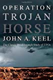 Operation Trojan Horse: The Classic Breakthrough Study of UFOs