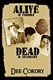 Alive If Possible Dead If Nece, Dee Cordry, 1933148454
