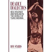 Deadly Dialectics: Sex, Violence, and Nihilism in the World of Yukio Mishima