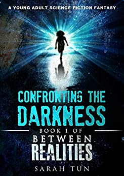 Confronting the Darkness: Book 1 of Between Realities by [Tun, Sarah]