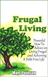 Frugal Living: Powerful Frugal Living, Money Management, and Personal Finance Advice for A Debt Free Living (frugal living, Frugal living advice, frugal ... finances, budget planner) (English Edition)
