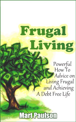 Frugal Living: Powerful Frugal Living, Money Management, and Personal Finance Advice for A Debt Free Living (frugal living, Frugal living advice, frugal ... living, personal finances, budget planner)