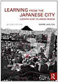 Learning from the Japanese City : Looking East in Urban Design, Shelton, Barrie, 0415554403